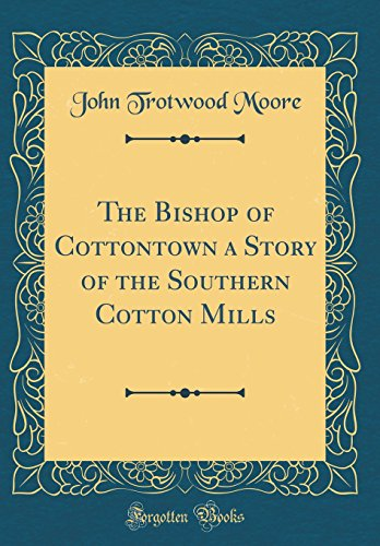 The Bishop of Cottontown a Story of the Southern Cotton Mills (Classic Reprint)