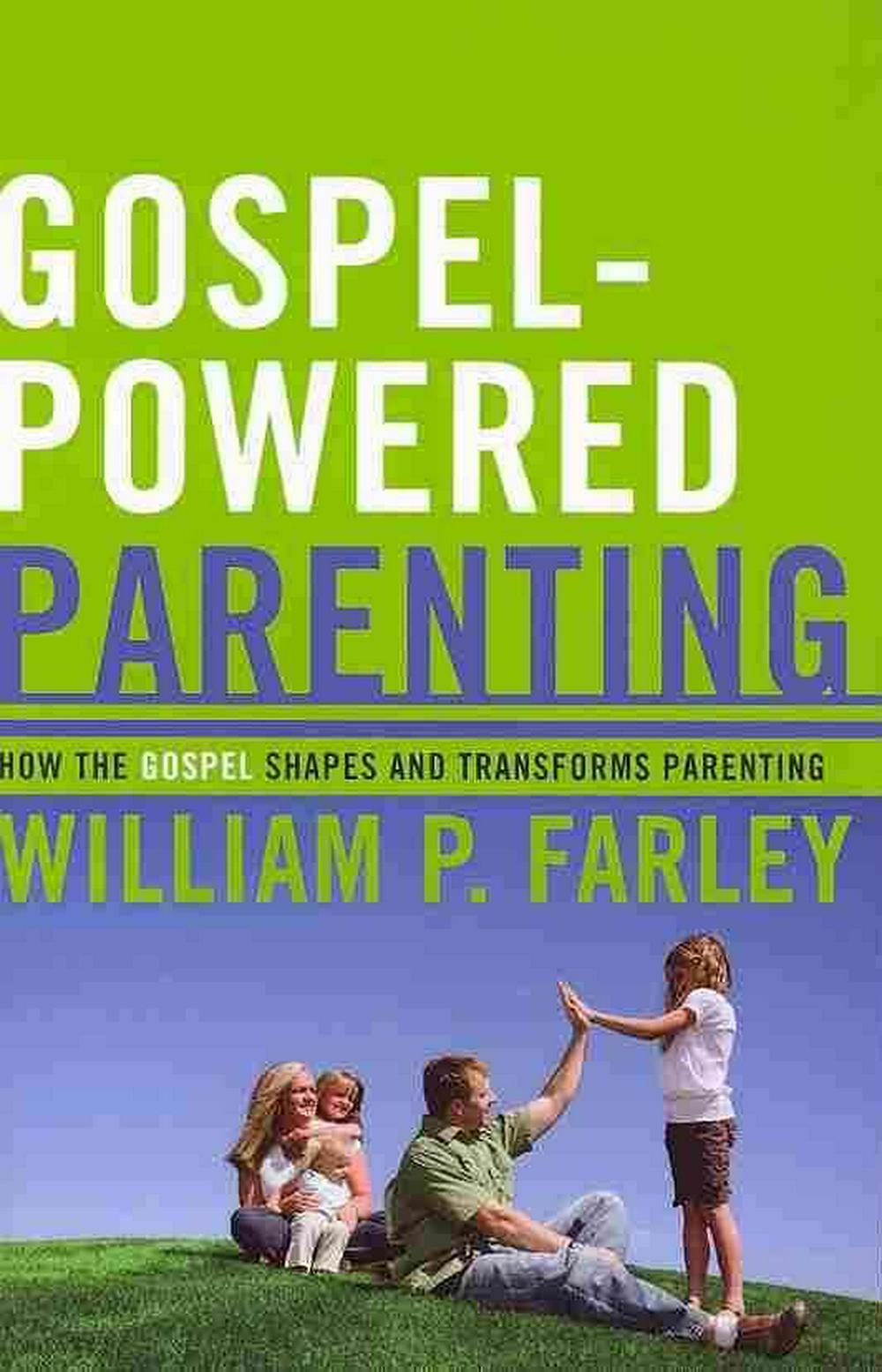 Gospel-Powered Parenting by William P Farley, ISBN: 9781596381353