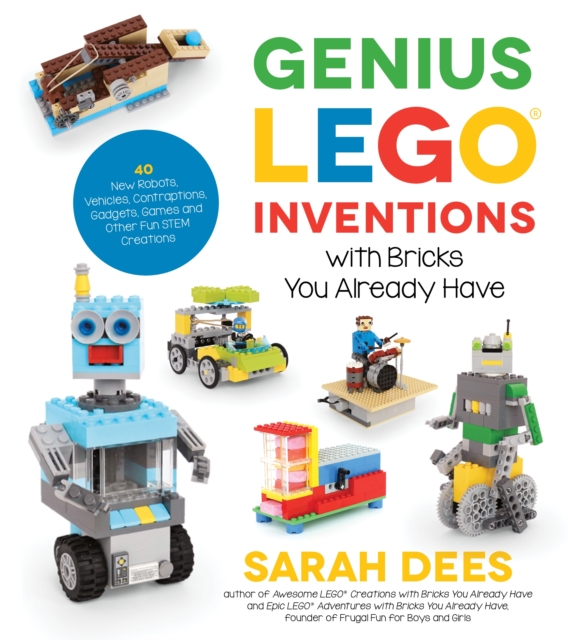 Genius LEGO Inventions with Bricks You Already Have by Sarah Dees, ISBN: 9781624146787