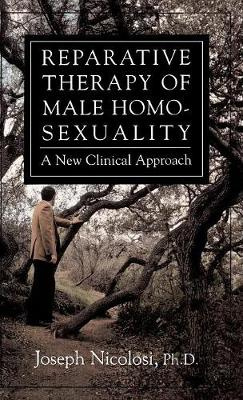Reparative Therapy of Male Homosexuality by Joseph Nicolosi, ISBN: 9780876685457