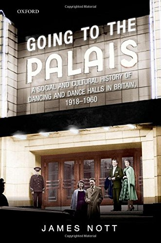 Going to the Palais: A Social And Cultural History of Dancing and Dance Halls in Britain, 1918-1960 by James Nott, ISBN: 9780199605194