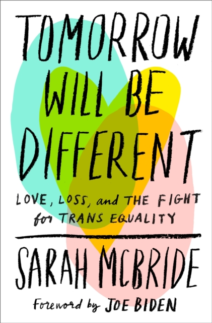 Tomorrow Will Be Different: Love, Loss, and the Fight for Trans Equality by Sarah McBride, ISBN: 9781524761479