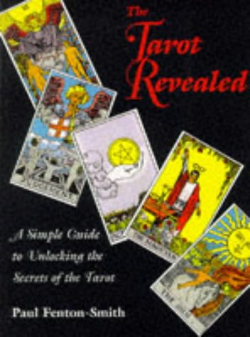 The Tarot Revealed: A Simple Guide to Unlocking the Secrets of the Tarot