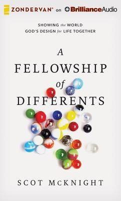 The Fellowship of Differents: Showing the World God's Design for Life Together by Scot McKnight, ISBN: 9781501222740