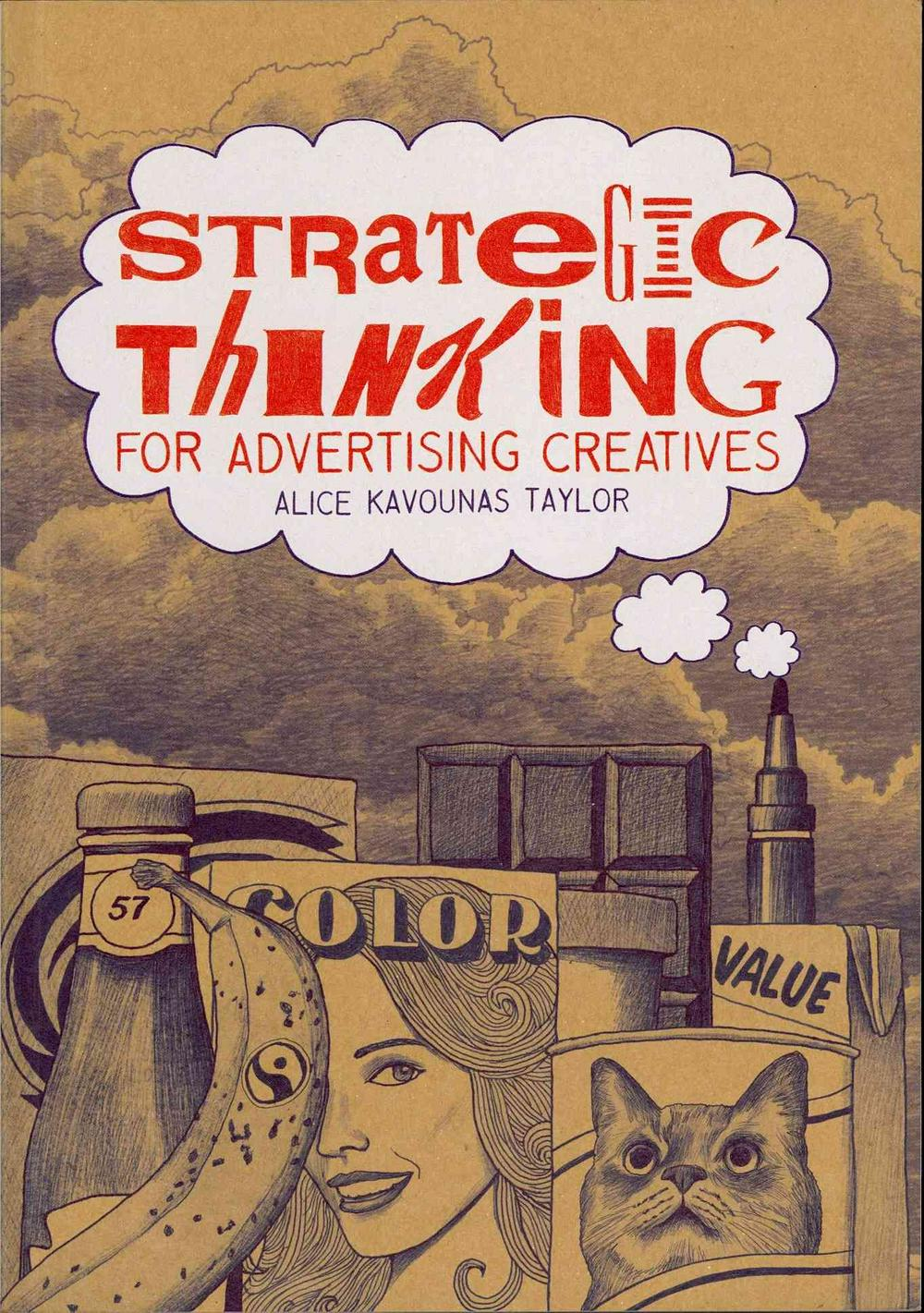 Strategic Thinking for Advertising Creatives by Alice Kavounas Taylor, ISBN: 9781780672731