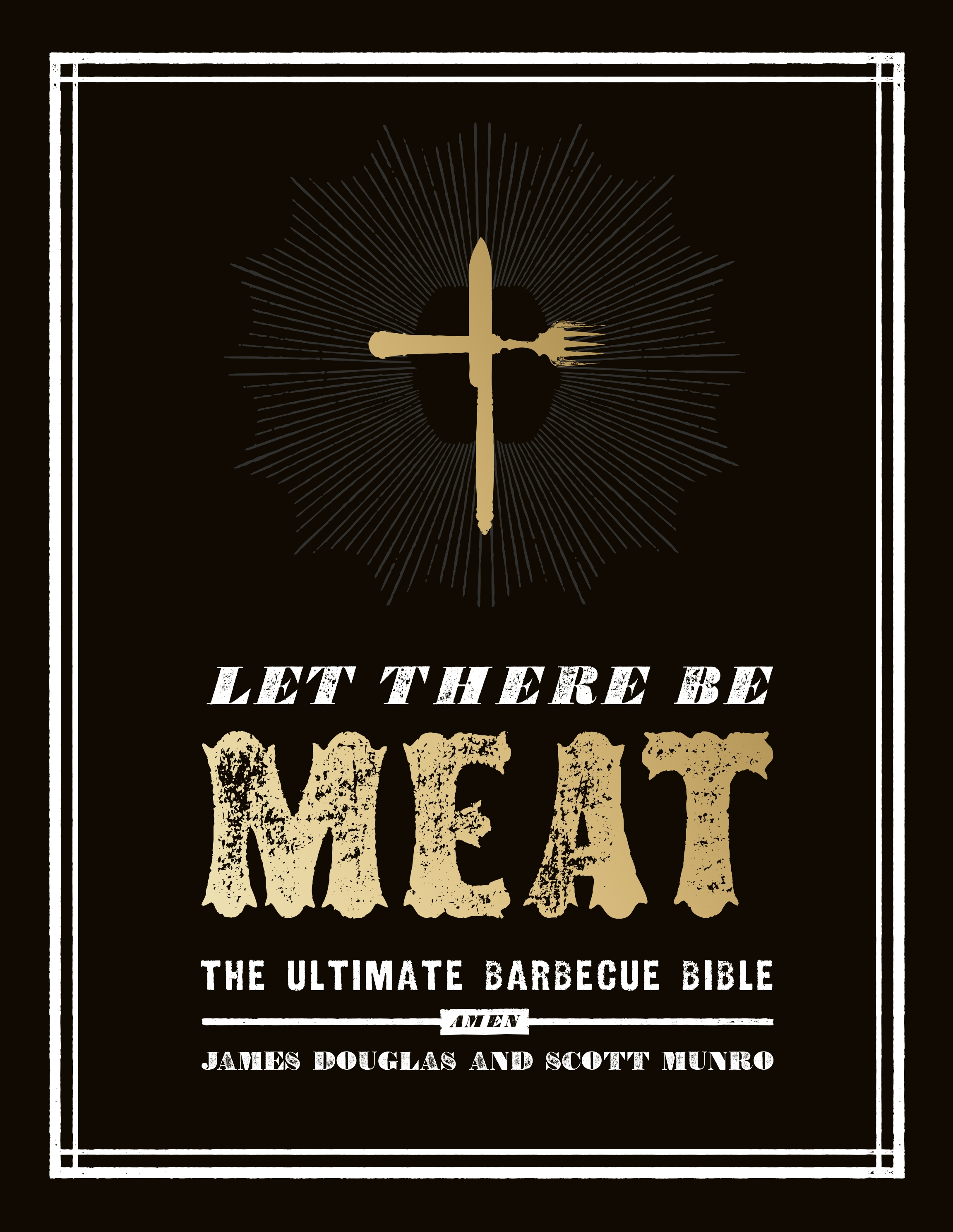 Let There Be Meat: The Ultimate Barbecue Bible