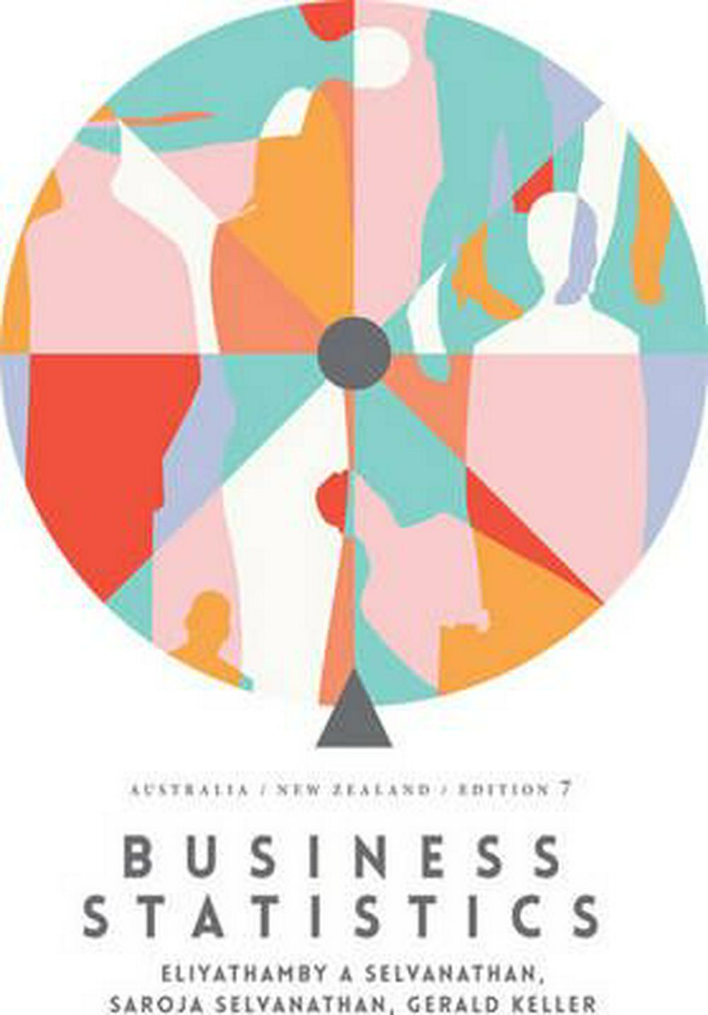 Business Statistics: Australia New Zealand with Student Resource Access for 12 Months by Antony Selvanathan,Saroja Selvanathan,Gerald Keller, ISBN: 9780170369466