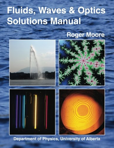 Fluids, Waves and Optics Solutions Manual by Roger Moore, ISBN: 9781546970071