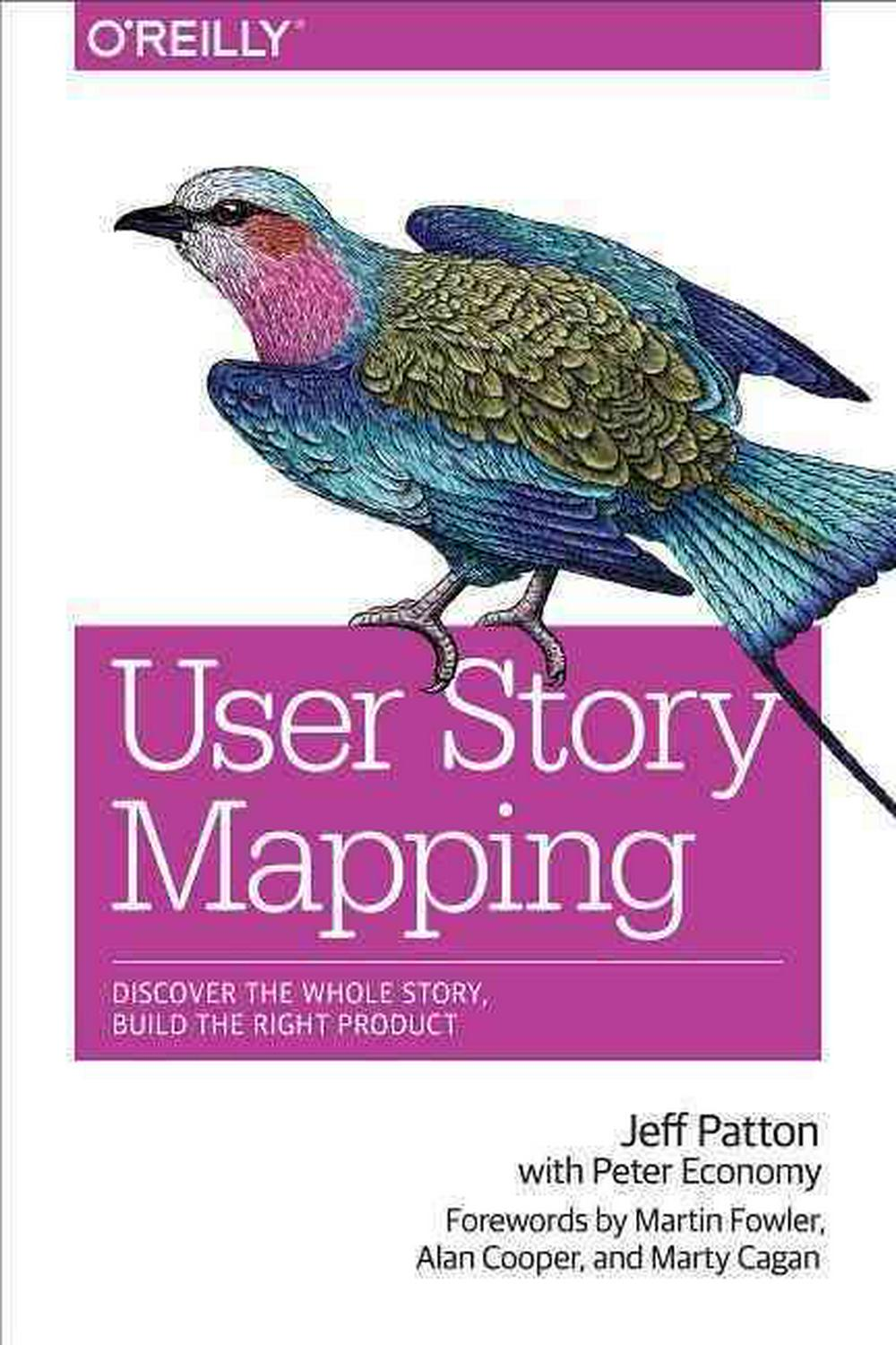 User Story Mapping: Building Better Products Using Agile Software Design by Jeff Patton, ISBN: 9781491904909