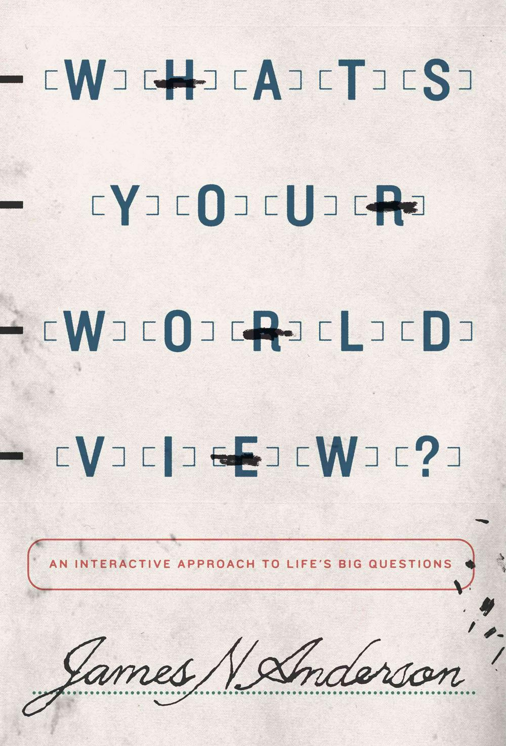 What's Your Worldview? by James N. Anderson, ISBN: 9781433538926