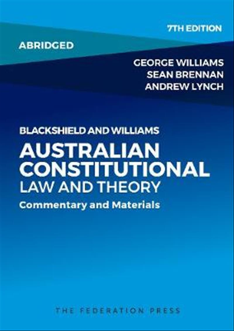 Blackshield and Williams Australian Constitutional Law and Theory - AbridgedCommentary and Materials