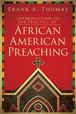 Introduction to the Practice of African American Preaching by Dr Frank A Thomas, ISBN: 9781501818943