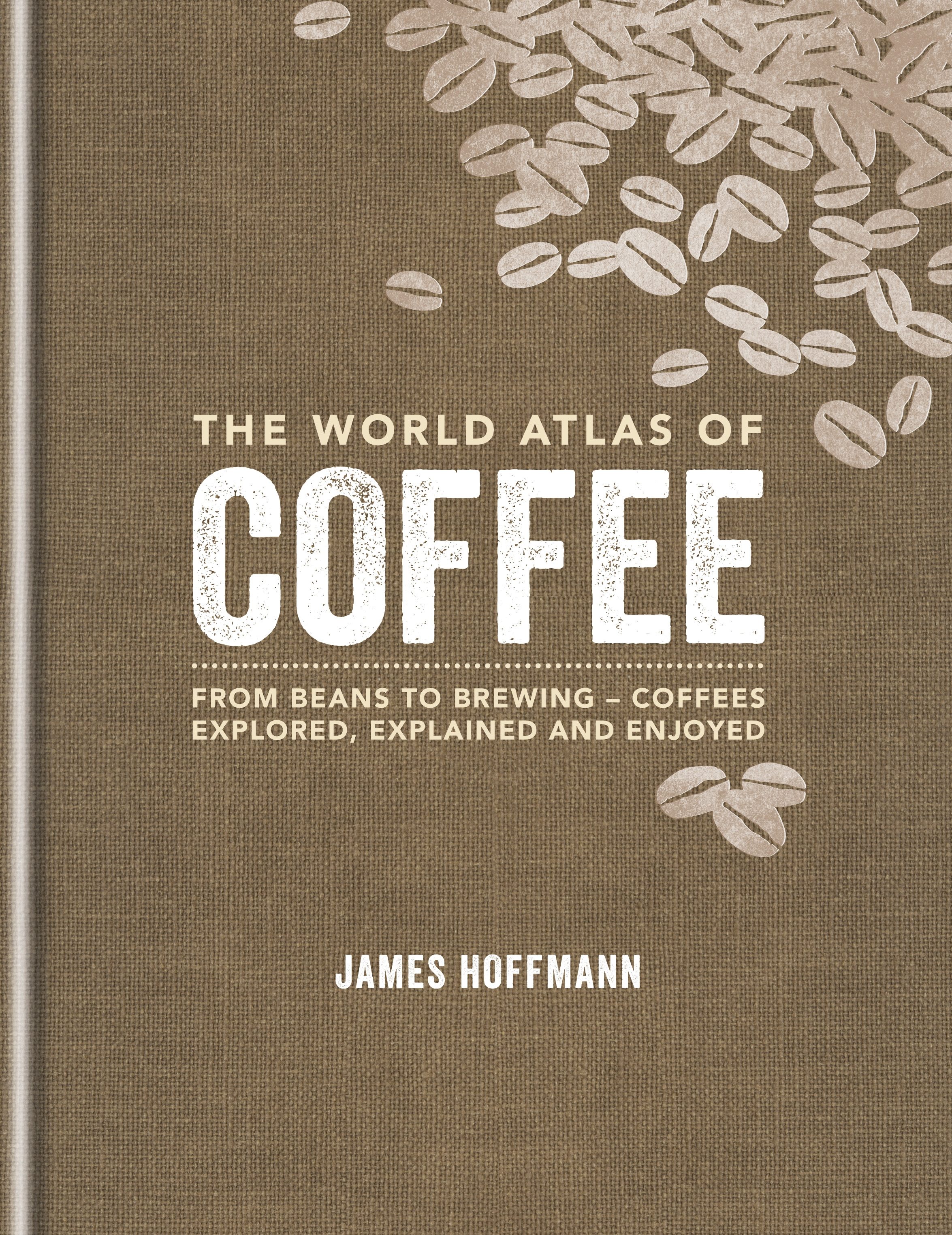 The World Atlas of Coffee: From beans to brewing - coffees explored, explained and enjoyed by James Hoffmann, ISBN: 9781845337872