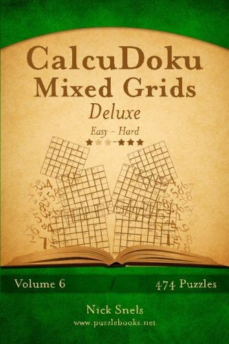 Calcudoku Mixed Grids Deluxe - Easy to Hard - Volume 6 - 474 Puzzles