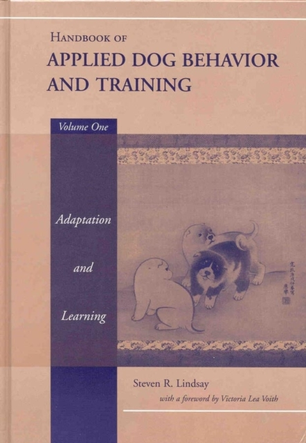 Handbook of Applied Dog Behaviour and Training: Principles of Behavioural Adaption and Learning v.1 by Steve Lindsay, ISBN: 9780813807546
