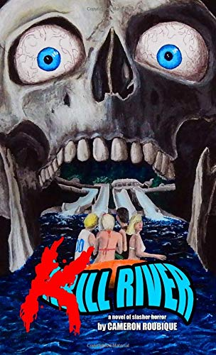 Kill River (Volume 1) by Cameron Roubique, ISBN: 9781724939777
