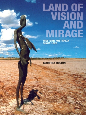 Land of Vision and Mirage: Western Australia Since 1826