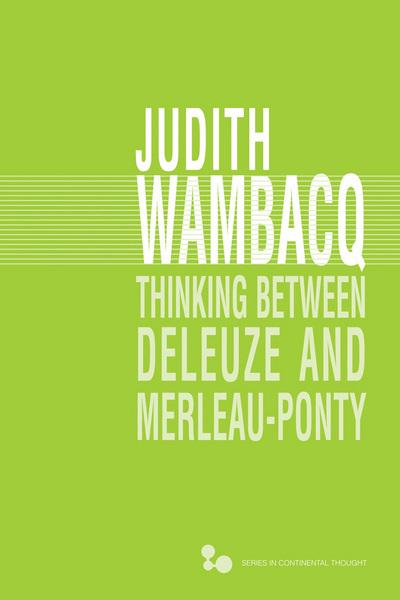 Thinking between Deleuze and Merleau-PontySeries in Continental Thought (Hardcover)