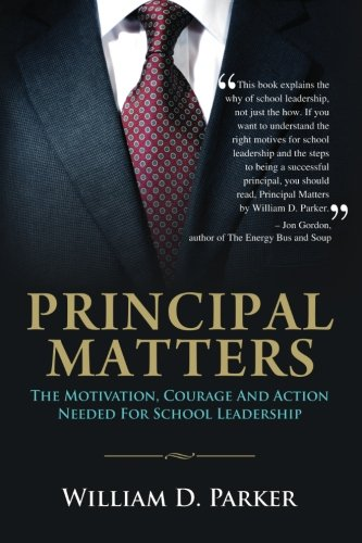Principal Matters: the motivation, courage, action, and teamwork needed for school leadership
