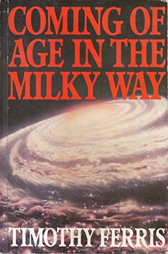 Coming of Age in the Milky Way by Timothy Ferris, ISBN: 9781114290310