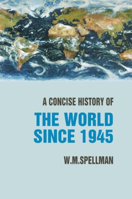 A Concise History of the World Since 1945 by W. M. Spellman, ISBN: 9781403917881