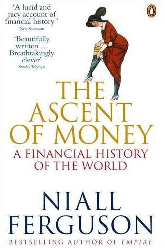 the ascent of money Read the ascent of money a financial history of the world by niall ferguson with rakuten kobo from the bestselling author of civilization and the square and the tower, a richly original look at the origins of money.