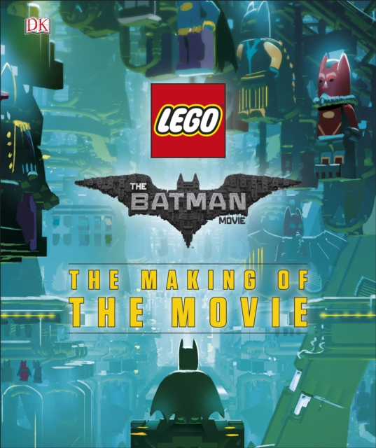 The LEGO Batman MovieThe Making of the Movie by DK, ISBN: 9780241279588