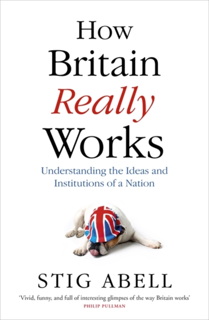 How Britain (Really) Works: The Ideas and Institutions of a Nation