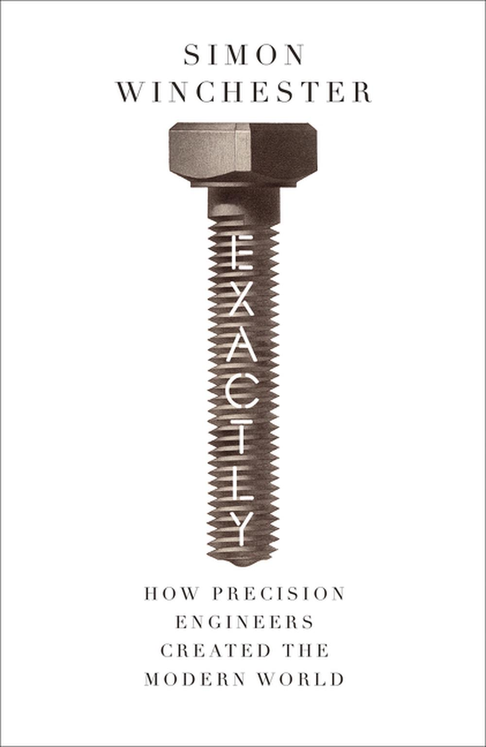 Exactly! A Brief History of Precision by Simon Winchester, ISBN: 9780008241766