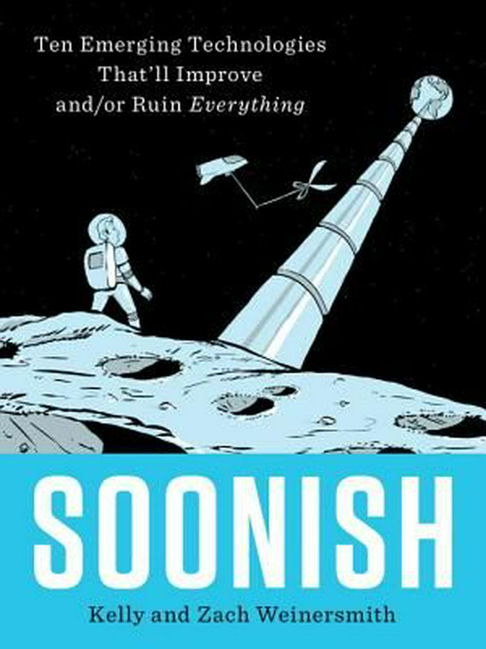 Soonish by Kelly and Zach Weinersmith, ISBN: 9780399563829