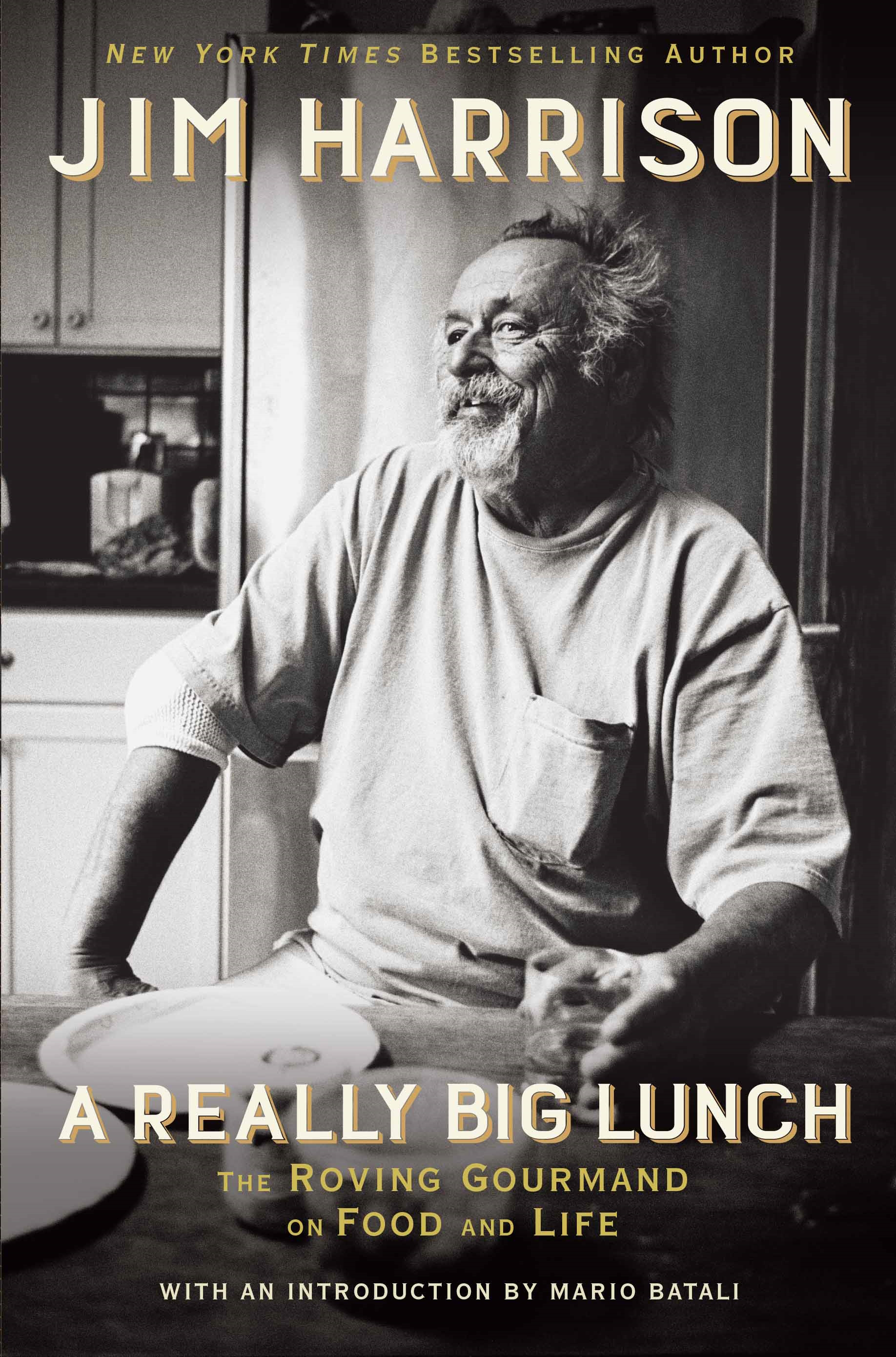 A Really Big Lunch by Jim Harrison, Introduction By Mario Batali, ISBN: 9781611856231