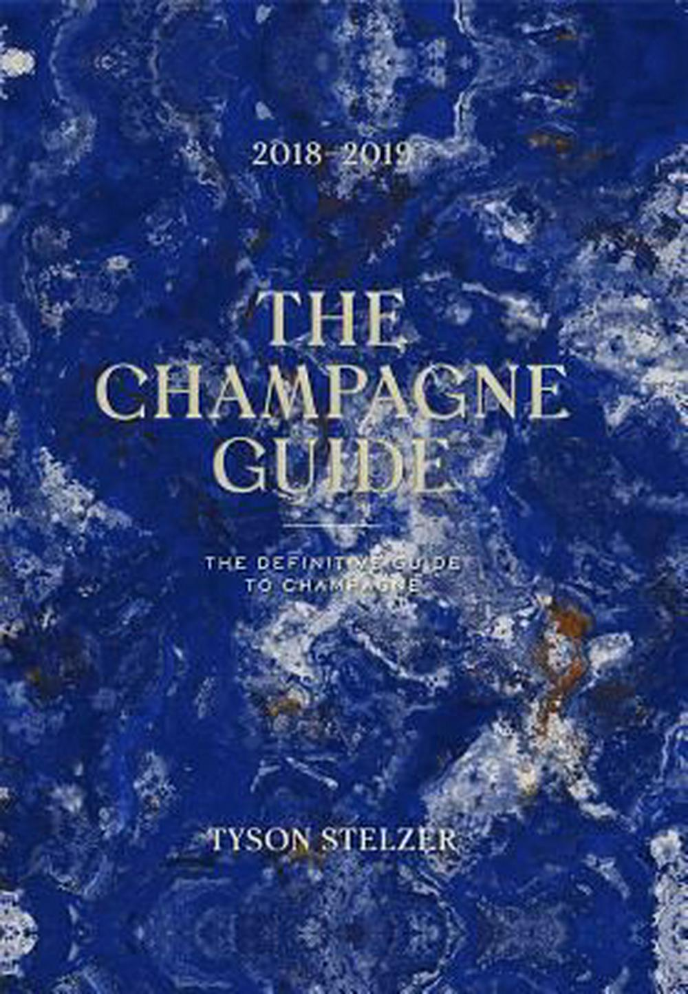 The Champagne Guide 2018-2019: The Definitive Guide to Champagne by Tyson Stelzer, ISBN: 9781743793183