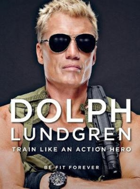 Dolph Lundgren: Train Like an Action HeroBe Fit Forever