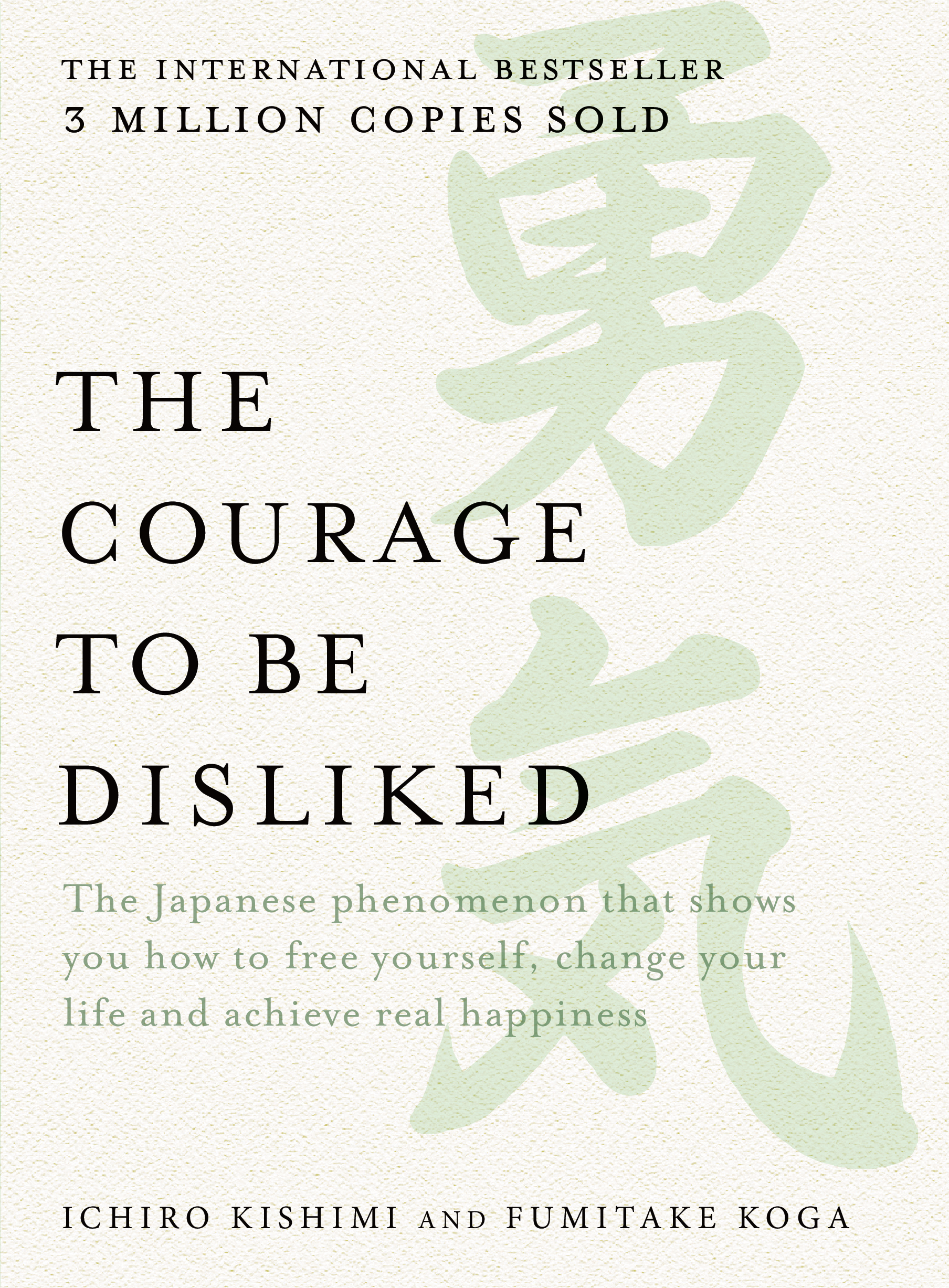 The Courage to be DislikedThe Japanese phenomenon that shows you how to f... by Ichiro Kishimi,Fumitake Koga, ISBN: 9781760630492