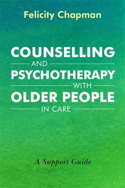 Counselling and Psychotherapy with Older People in Care: A Support Guide