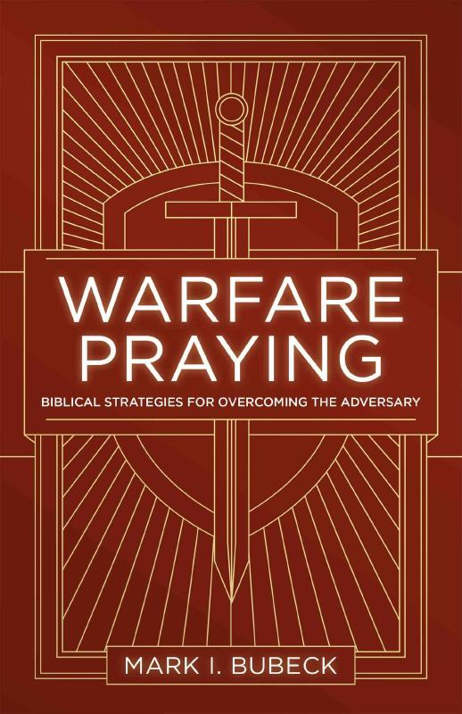 Warfare PrayingBiblical Strategies for Overcoming the Adversary