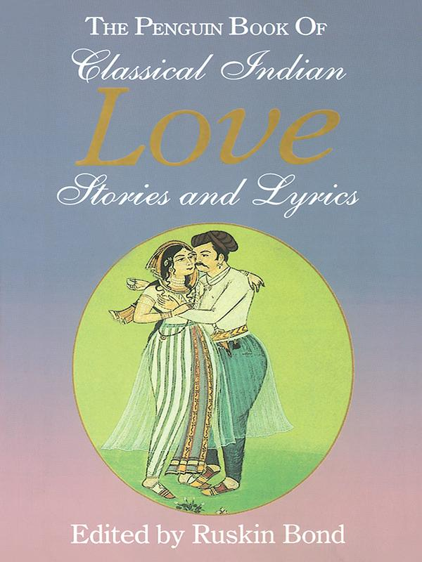 The Penguin Book of Classical Indian Love Stories and Lyrics by Ruskin Bond, ISBN: 9789351188148
