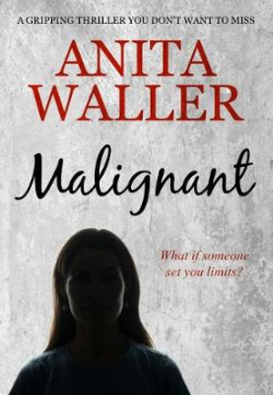 Malignant: a gripping psychological thriller you do not want to miss by Anita Waller, ISBN: 9781912604852