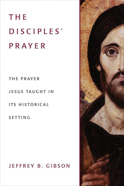 The Disciples' PrayerThe Prayer Jesus Taught in its Historical Setting