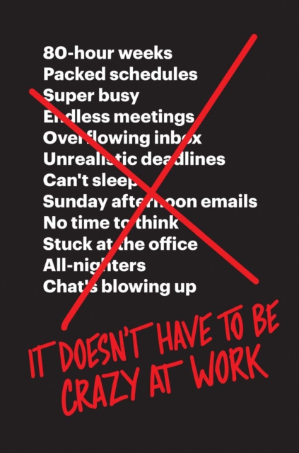 It Doesn't Have to Be Crazy at Work by Jason Fried, David Heinemeier Hansson, ISBN: 9780008323448