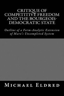 Critique of Competitive Freedom and the Bourgeois-Democratic StateOutline of a Form-Analytic Extension of Marx's ...