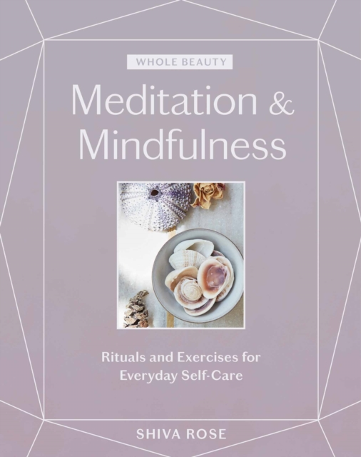 Whole Beauty: Meditation and Mindfulness: Rituals and Exercises for Everyday Self-Care