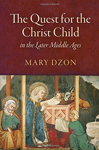 The Quest for the Christ Child in the Later Middle AgesMiddle Ages by Mary Dzon, ISBN: 9780812248845