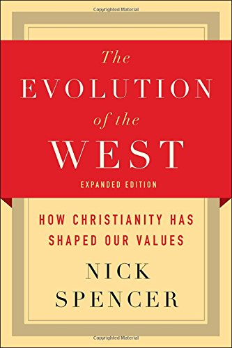 The Evolution of the West: How Christianity Has Shaped Our Values by Nick Spencer, ISBN: 9780664263836