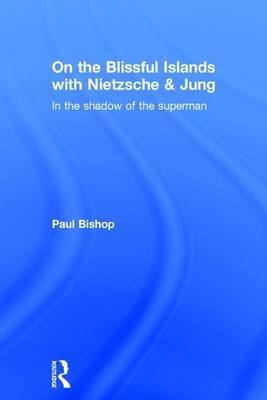 On the Blissful Islands with Nietzsche and JungIn the Shadow of the Superman