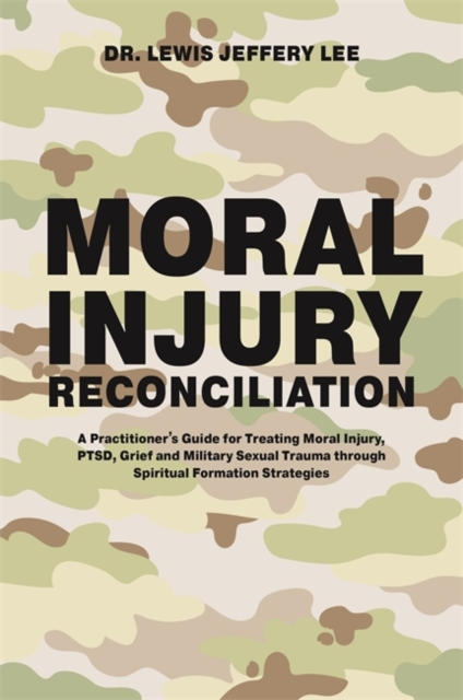 Moral Injury ReconciliationA Practitioner's Guide for Treating Moral Injur...