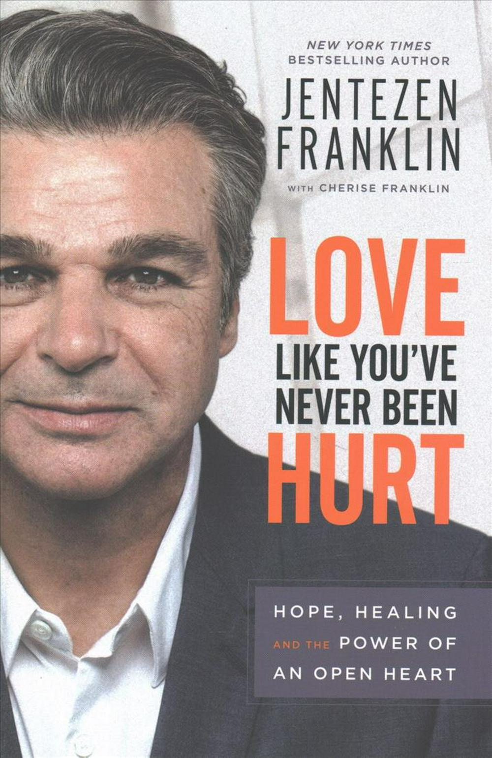 Love Like You've Never Been HurtHope, Healing and the Power of an Open Heart