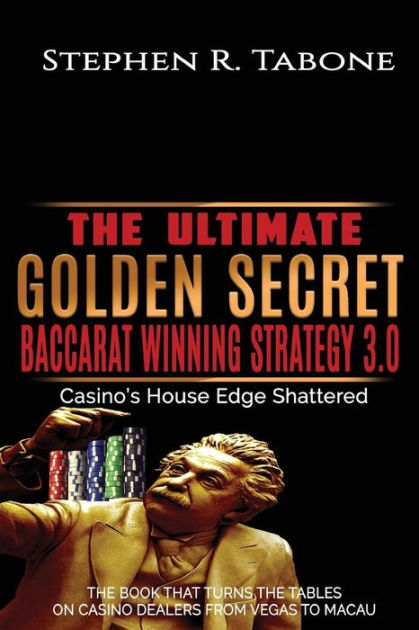 The Ultimate Golden Secret Baccarat Winning Strategy 3.0: Casino's House Edge Shattered. THE BOOK THAT TURNS THE TABLES ON CASINO DEALERS FROM VEGAS ... 1 (The Ultimate Baccarat Winning Strategy) by Stephen R. Tabone, ISBN: 9781973905011
