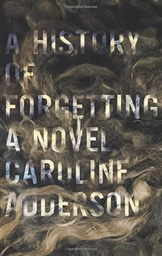 A History of Forgetting by Caroline Adderson, ISBN: 9781771960212