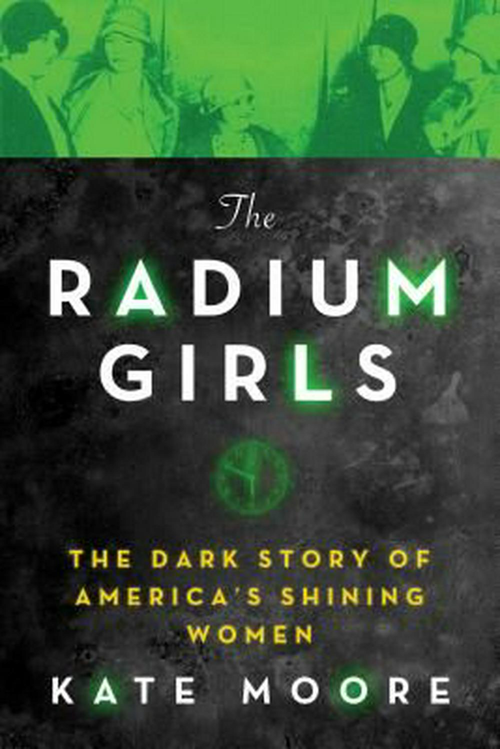 The Radium GirlsThe Dark Story of America's Shining Women by Kate Moore, ISBN: 9781492649359